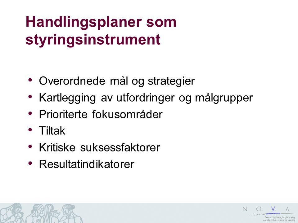 Handlingsplaner som styringsinstrument Overordnede mål og strategier Kartlegging av utfordringer og målgrupper Prioriterte fokusområder Tiltak Kritisk