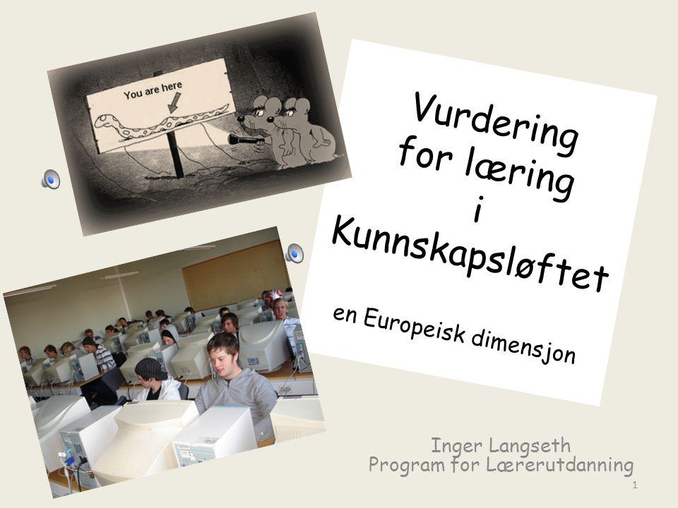 Vurdering for læring i Kunnskapsløftet en Europeisk dimensjon Inger Langseth Program for Lærerutdanning 1
