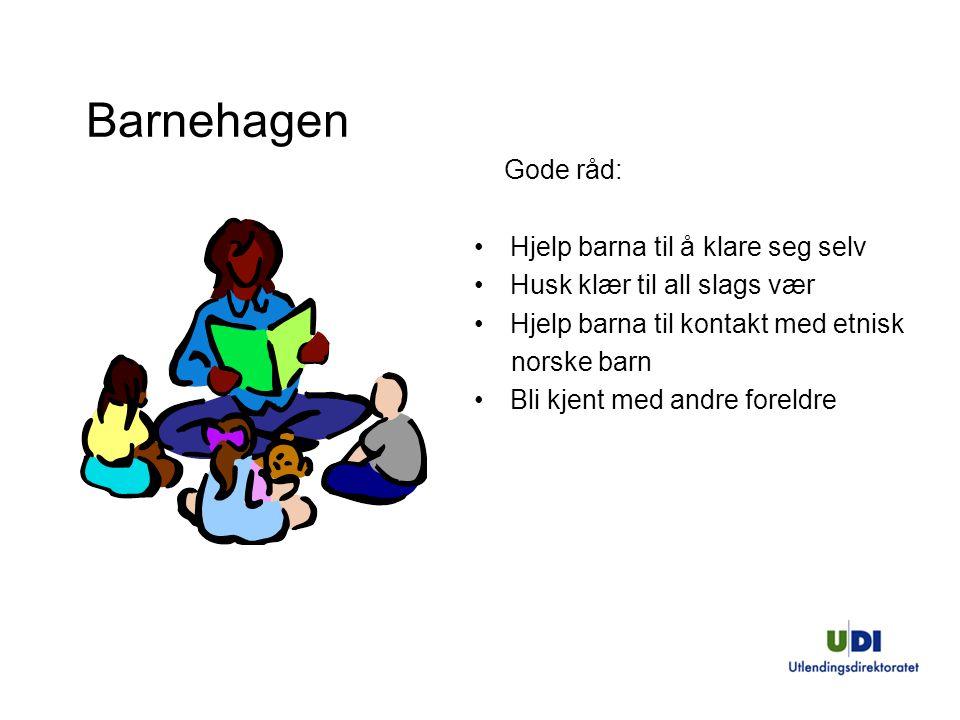 Gode råd: Hjelp barna til å klare seg selv Husk klær til all slags vær Hjelp barna til kontakt med etnisk norske barn Bli kjent med andre foreldre Bar