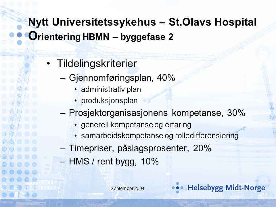 September 2004 Nytt Universitetssykehus – St.Olavs Hospital O rientering HBMN – byggefase 2 Tildelingskriterier –Gjennomføringsplan, 40% administrativ