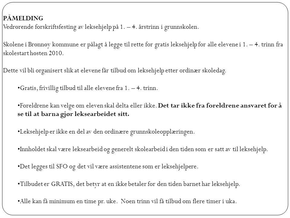PÅMELDING Vedrørende forskriftsfesting av leksehjelp på 1. – 4. årstrinn i grunnskolen. Skolene i Brønnøy kommune er pålagt å legge til rette for grat