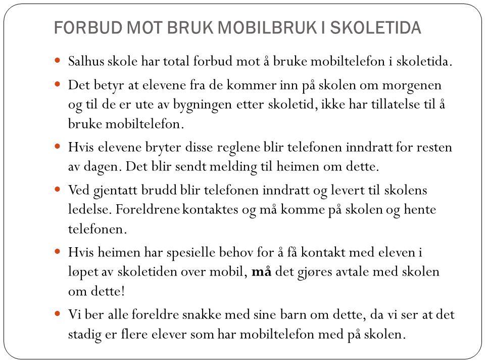 FORBUD MOT BRUK MOBILBRUK I SKOLETIDA Salhus skole har total forbud mot å bruke mobiltelefon i skoletida. Det betyr at elevene fra de kommer inn på sk