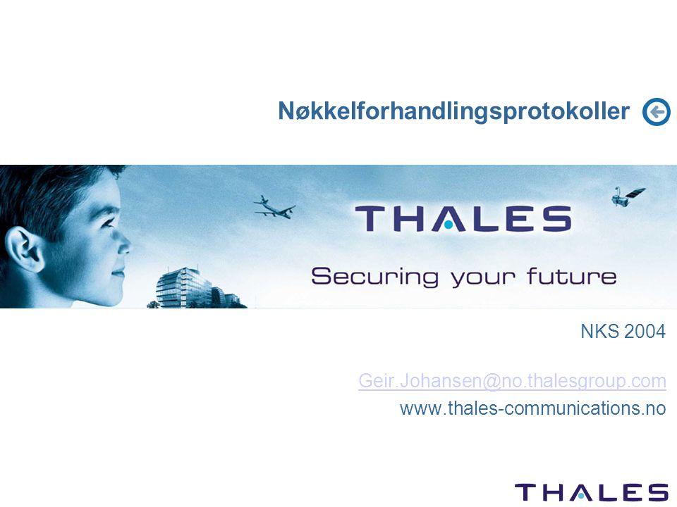 Nøkkelforhandlingsprotokoller NKS 2004 Geir.Johansen@no.thalesgroup.com www.thales-communications.no