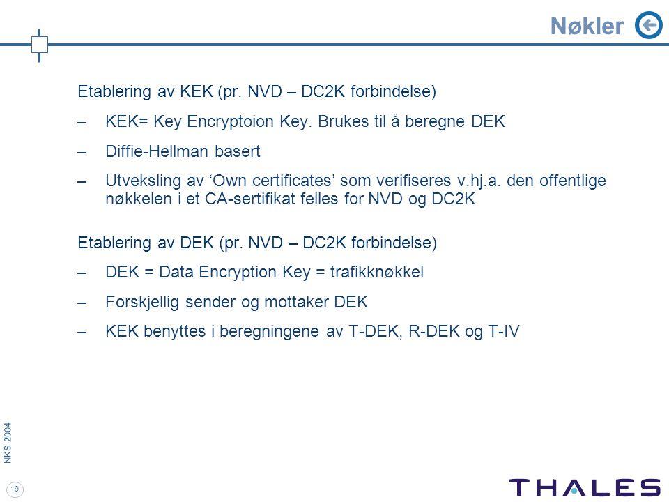 19 NKS 2004 Nøkler Etablering av KEK (pr. NVD – DC2K forbindelse) –KEK= Key Encryptoion Key.