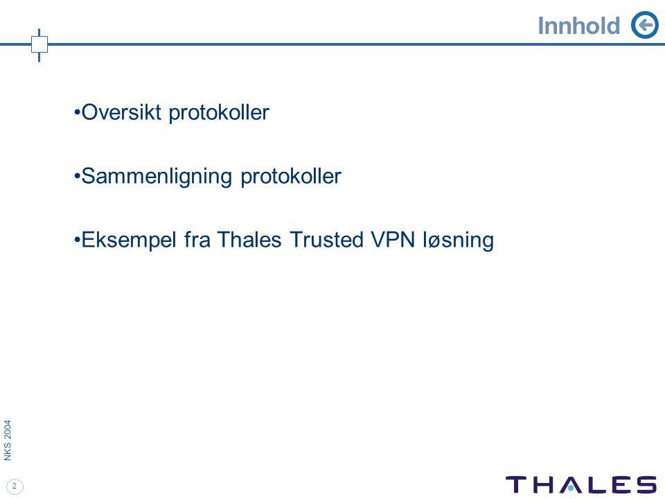 2 NKS 2004 Innhold Oversikt protokoller Sammenligning protokoller Eksempel fra Thales Trusted VPN løsning