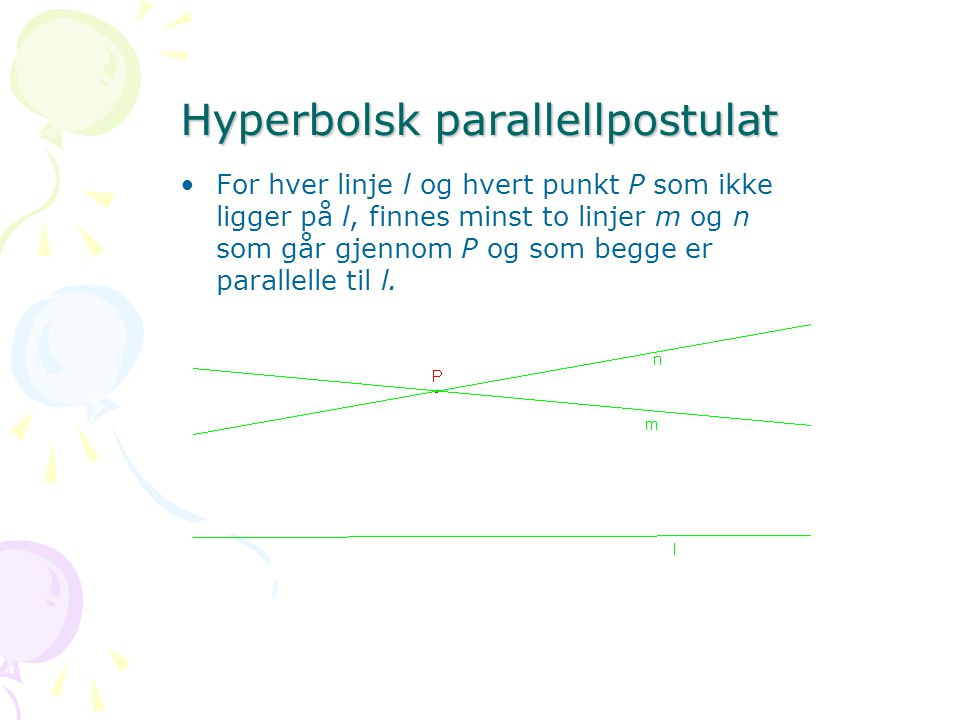 Hyperbolsk geometri Euklids postulater I – IV + Hyperbolsk parallellpostulat Teorem.