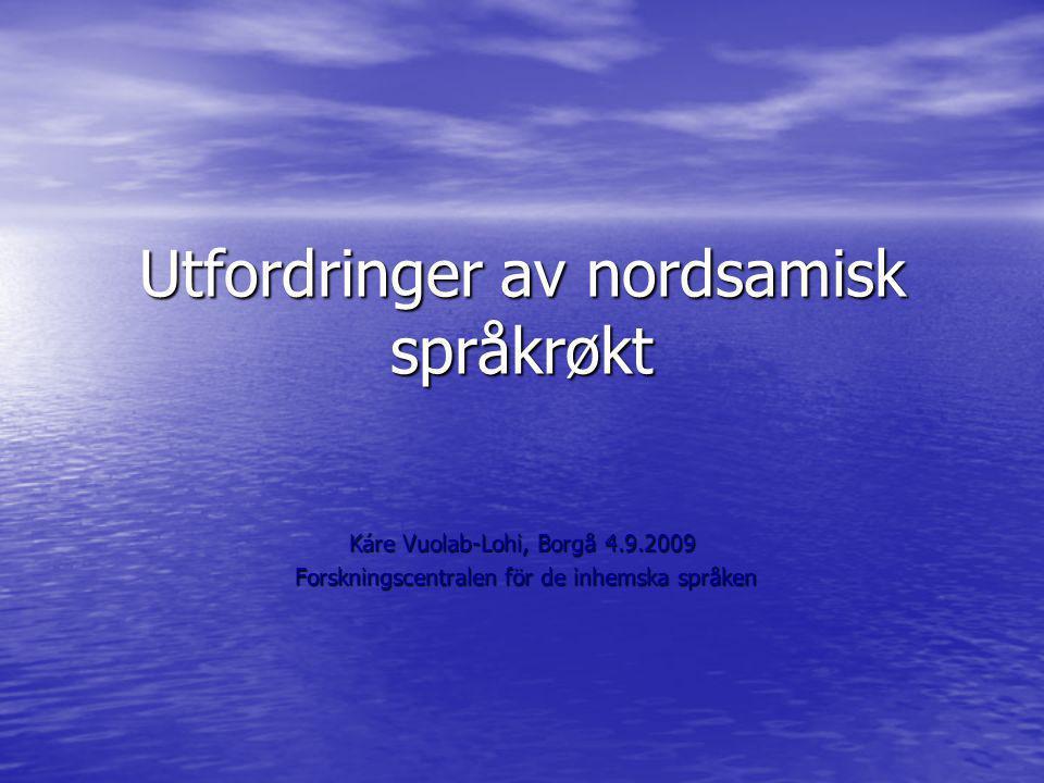 Utfordringer av nordsamisk språkrøkt Káre Vuolab-Lohi, Borgå 4.9.2009 Forskningscentralen för de inhemska språken Forskningscentralen för de inhemska språken