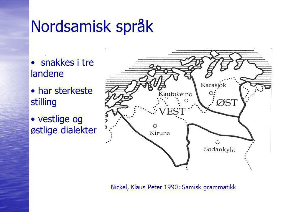 snakkes i tre landene har sterkeste stilling vestlige og østlige dialekter Nordsamisk språk Nickel, Klaus Peter 1990: Samisk grammatikk