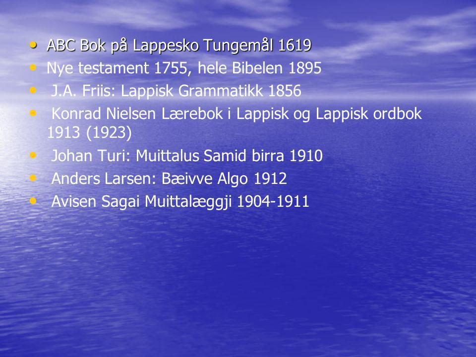 ABC Bok på Lappesko Tungemål 1619 ABC Bok på Lappesko Tungemål 1619 Nye testament 1755, hele Bibelen 1895 J.A.