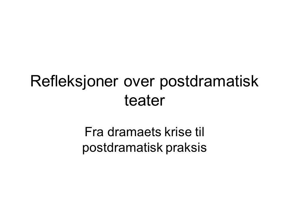 Refleksjoner over postdramatisk teater Fra dramaets krise til postdramatisk praksis