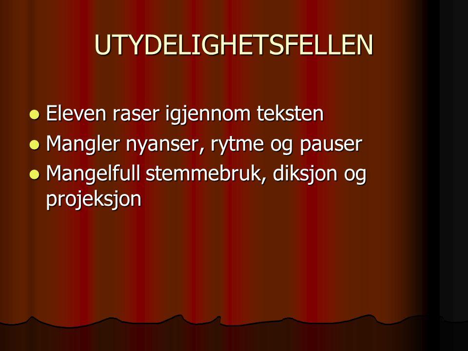 UTYDELIGHETSFELLEN Eleven raser igjennom teksten Eleven raser igjennom teksten Mangler nyanser, rytme og pauser Mangler nyanser, rytme og pauser Mangelfull stemmebruk, diksjon og projeksjon Mangelfull stemmebruk, diksjon og projeksjon