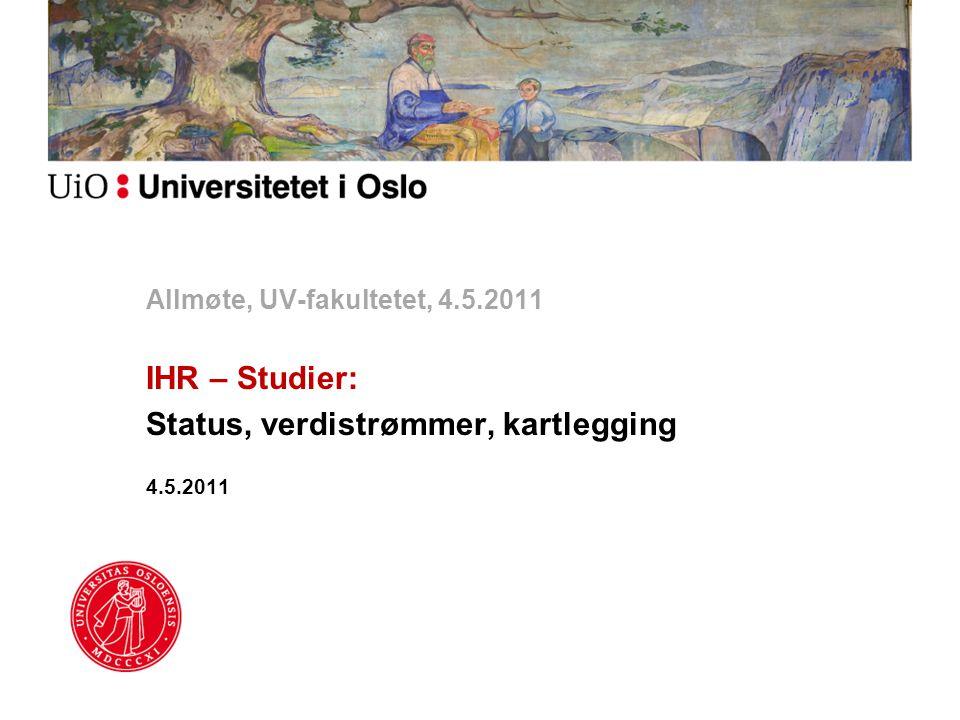Allmøte, UV-fakultetet, 4.5.2011 IHR – Studier: Status, verdistrømmer, kartlegging 4.5.2011