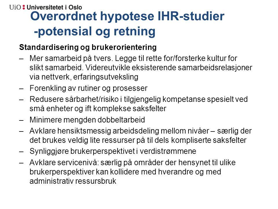 Overordnet hypotese IHR-studier -potensial og retning Standardisering og brukerorientering –Mer samarbeid på tvers.