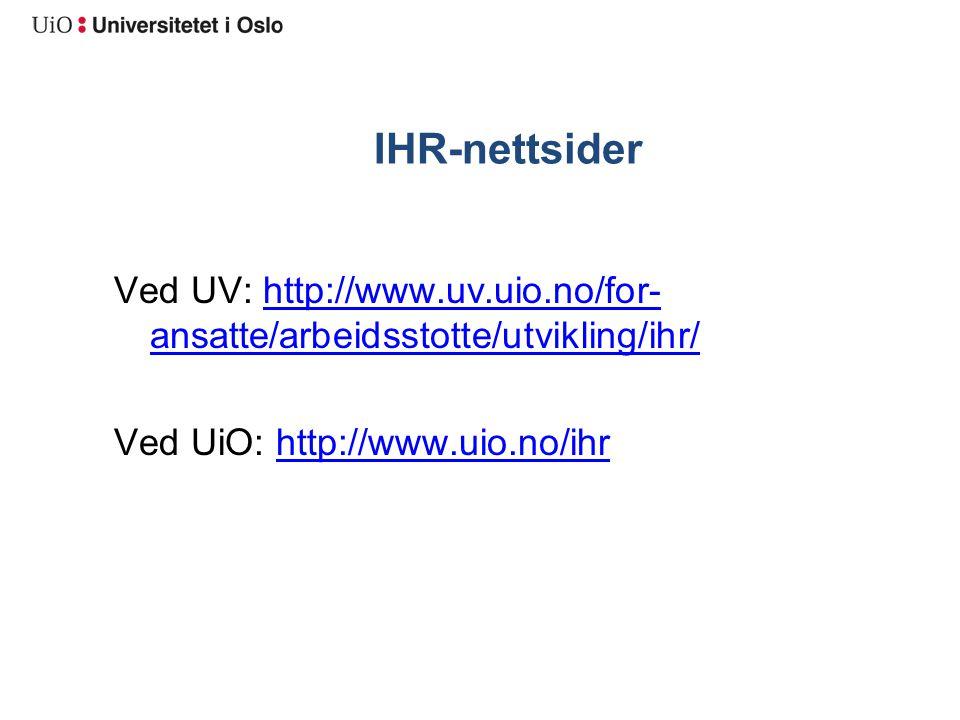 IHR-nettsider Ved UV: http://www.uv.uio.no/for- ansatte/arbeidsstotte/utvikling/ihr/http://www.uv.uio.no/for- ansatte/arbeidsstotte/utvikling/ihr/ Ved UiO: http://www.uio.no/ihrhttp://www.uio.no/ihr
