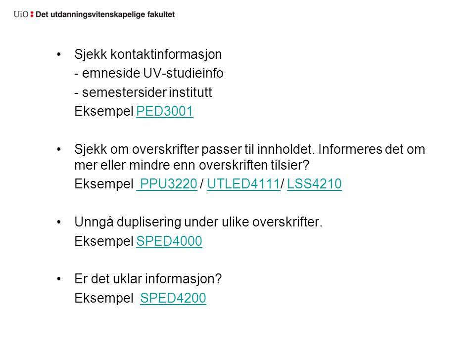 Sjekk kontaktinformasjon - emneside UV-studieinfo - semestersider institutt Eksempel PED3001PED3001 Sjekk om overskrifter passer til innholdet.