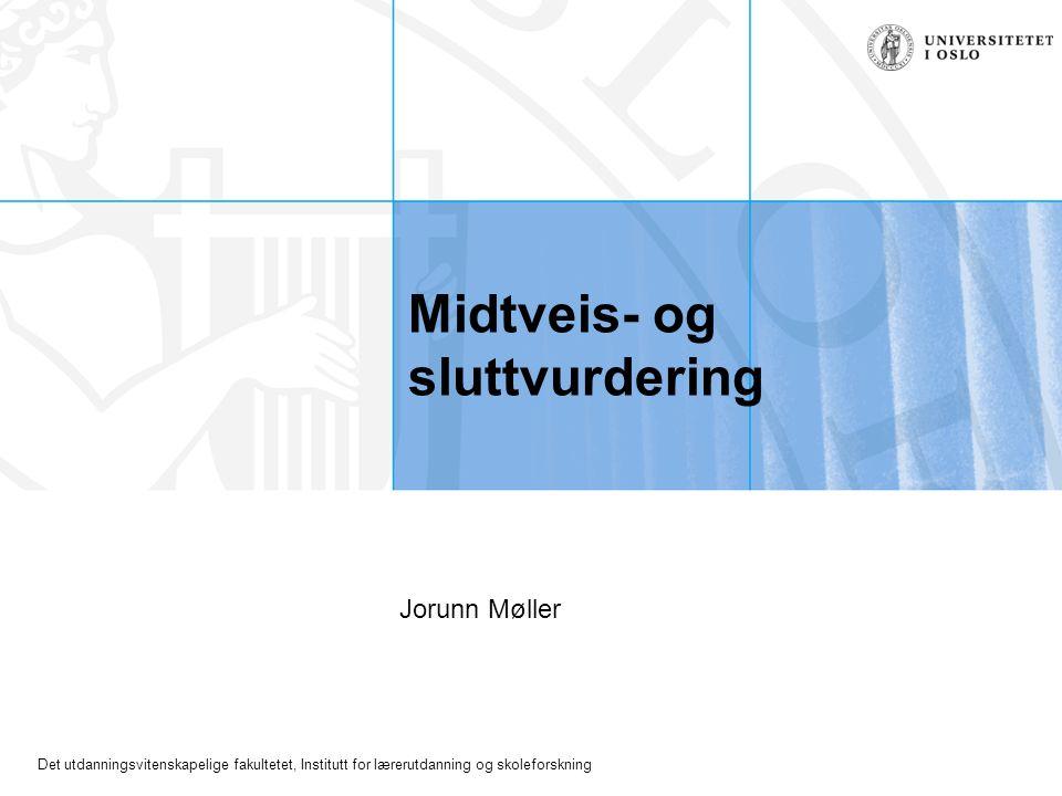 Det utdanningsvitenskapelige fakultetet, Institutt for lærerutdanning og skoleforskning Midtveis- og sluttvurdering Jorunn Møller