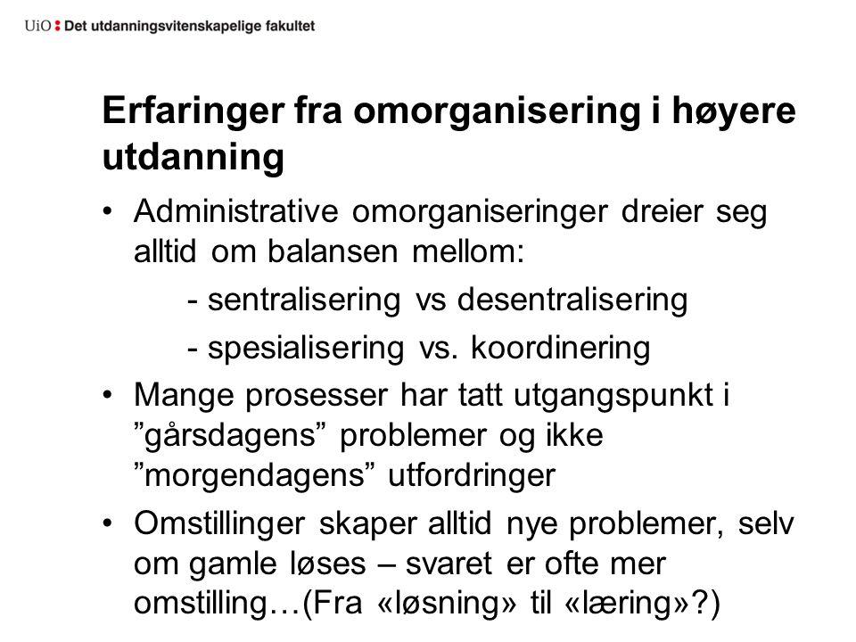 Erfaringer fra omorganisering i høyere utdanning Administrative omorganiseringer dreier seg alltid om balansen mellom: - sentralisering vs desentralisering - spesialisering vs.
