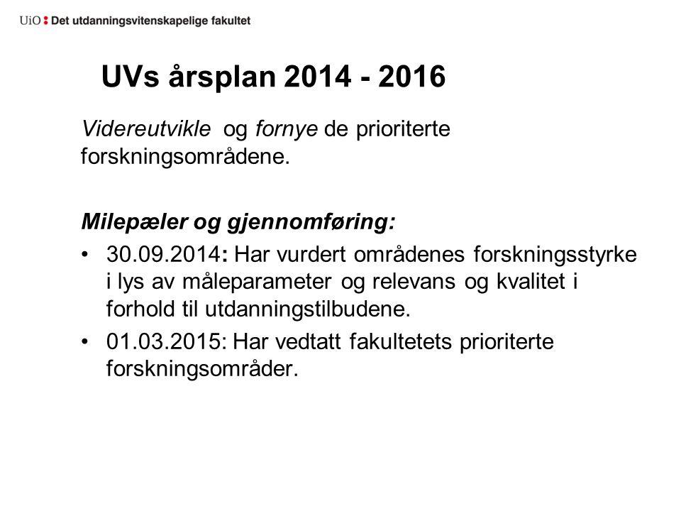 UVs årsplan 2014 - 2016 Videreutvikle og fornye de prioriterte forskningsområdene. Milepæler og gjennomføring: 30.09.2014: Har vurdert områdenes forsk
