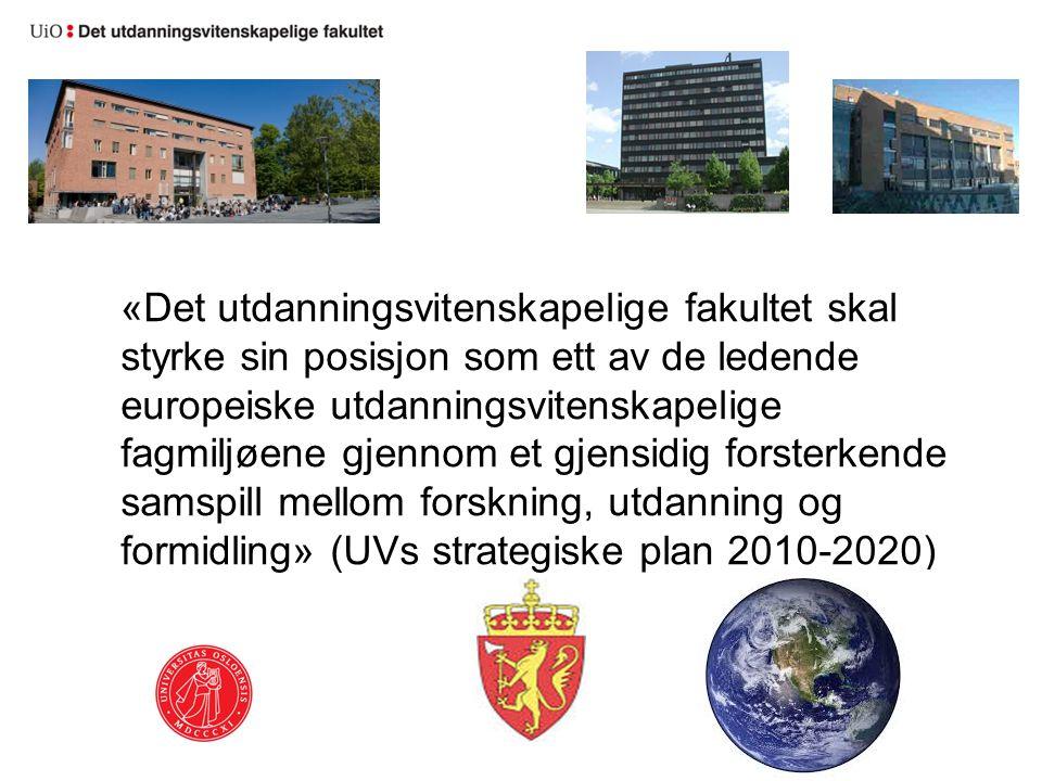 «Det utdanningsvitenskapelige fakultet skal styrke sin posisjon som ett av de ledende europeiske utdanningsvitenskapelige fagmiljøene gjennom et gjensidig forsterkende samspill mellom forskning, utdanning og formidling» (UVs strategiske plan 2010-2020)
