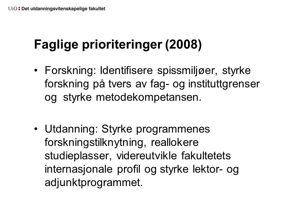 Faglige prioriteringer (2008) Forskning: Identifisere spissmiljøer, styrke forskning på tvers av fag- og instituttgrenser og styrke metodekompetansen.