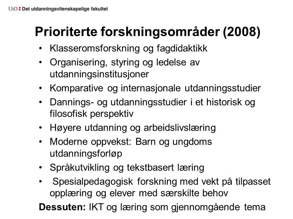Prioriterte forskningsområder (2008) Klasseromsforskning og fagdidaktikk Organisering, styring og ledelse av utdanningsinstitusjoner Komparative og in