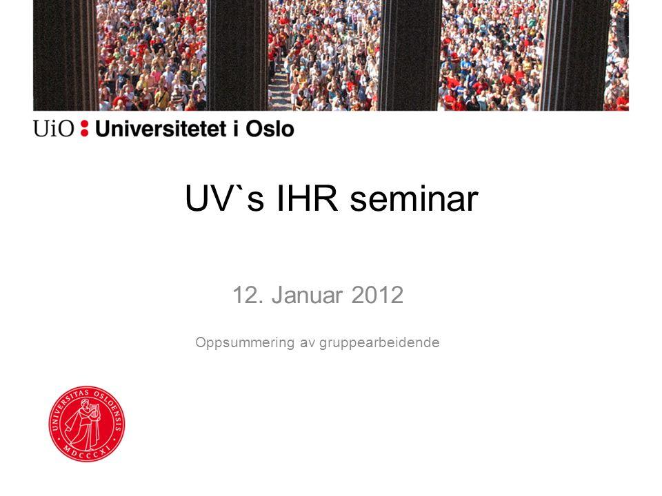 UV`s IHR seminar 12. Januar 2012 Oppsummering av gruppearbeidende