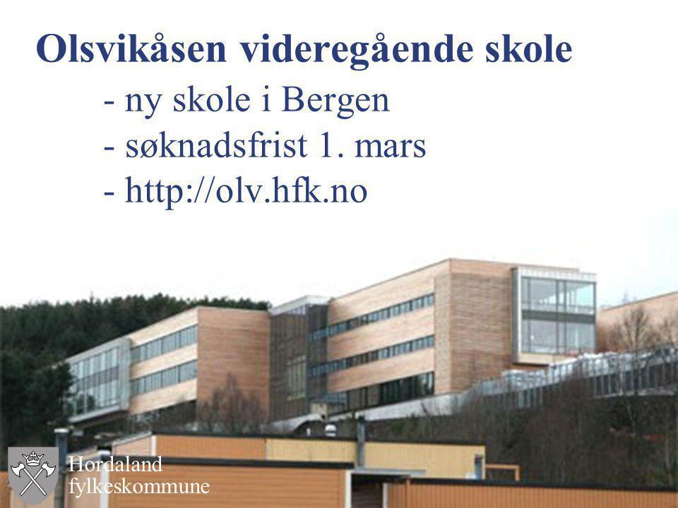 Olsvikåsen videregående skole - ny skole i Bergen - søknadsfrist 1. mars - http://olv.hfk.no Hordaland fylkeskommune