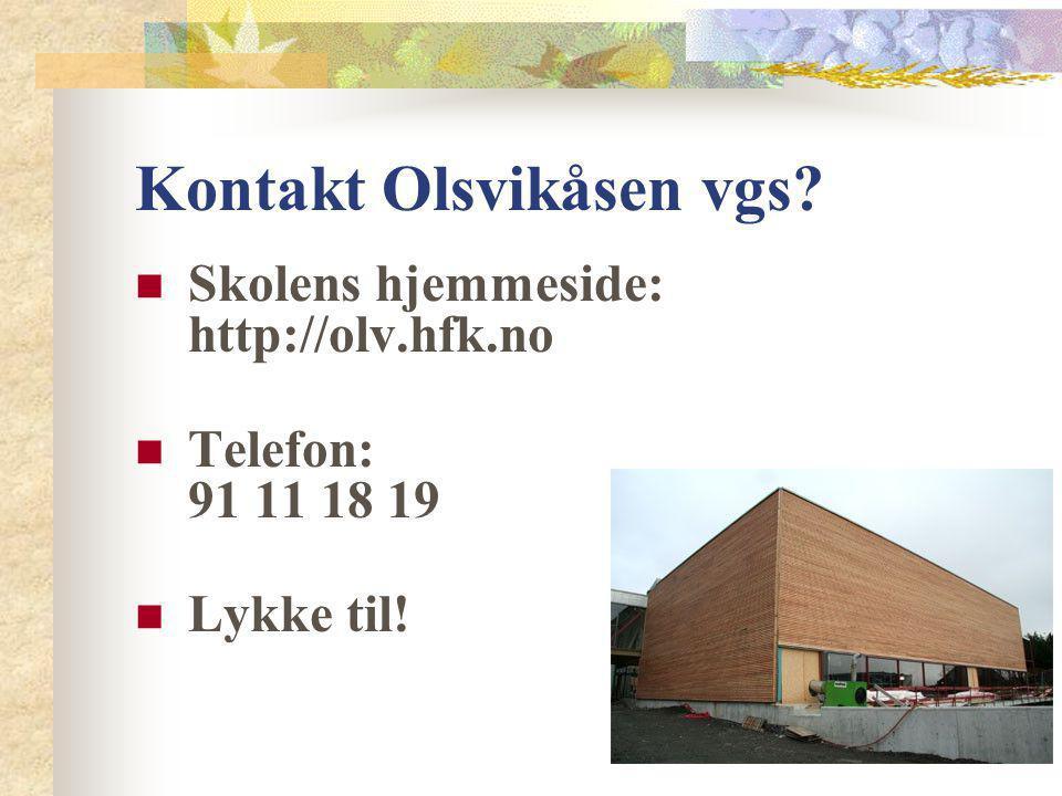 Kontakt Olsvikåsen vgs? Skolens hjemmeside: http://olv.hfk.no Telefon: 91 11 18 19 Lykke til!