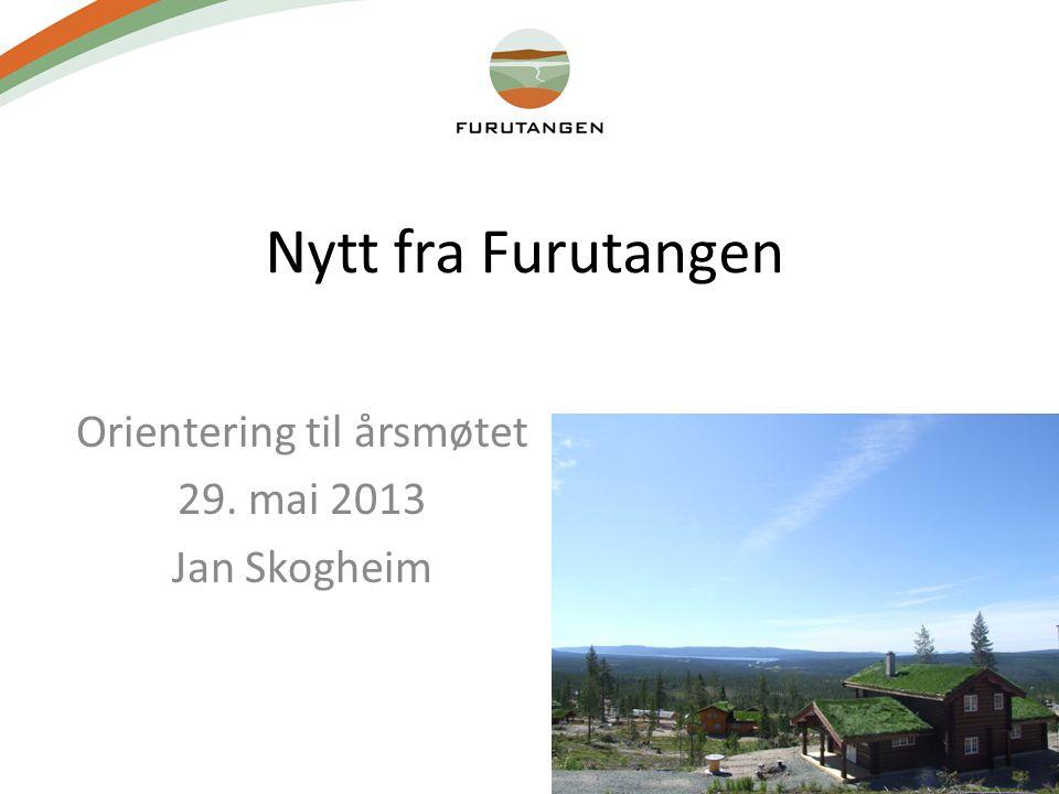 Nytt fra Furutangen Orientering til årsmøtet 29. mai 2013 Jan Skogheim