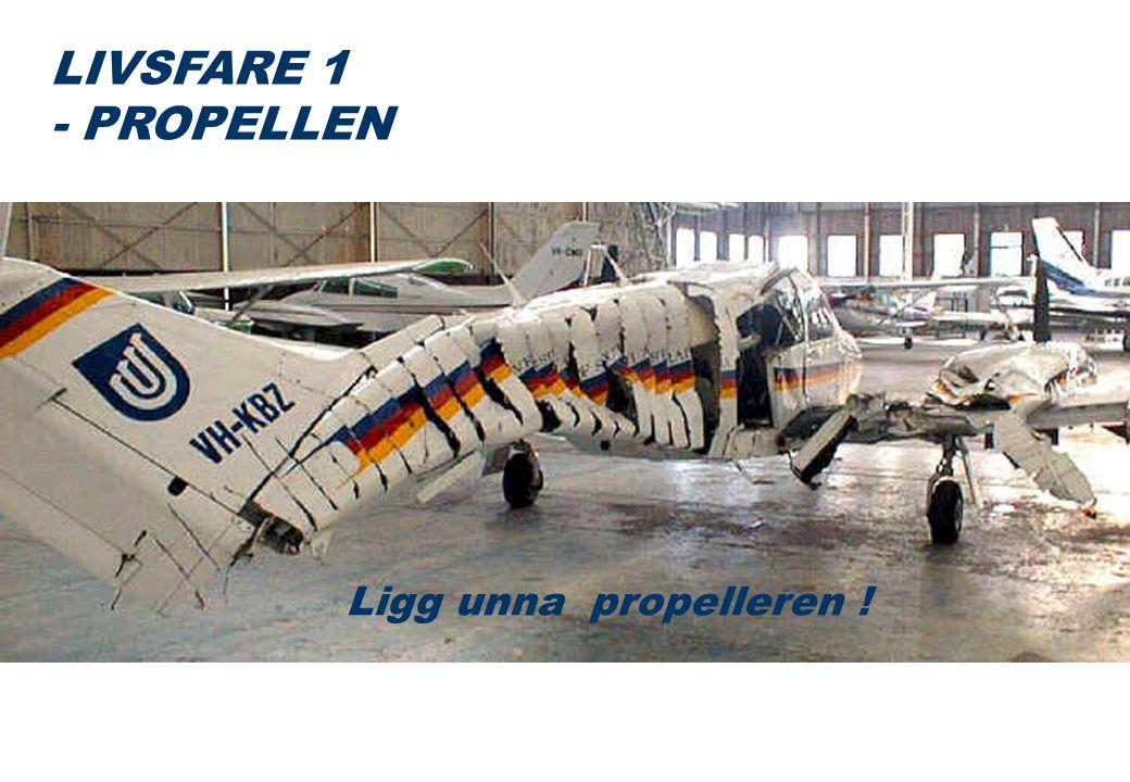 Ligg unna propelleren ! LIVSFARE 1 - PROPELLEN