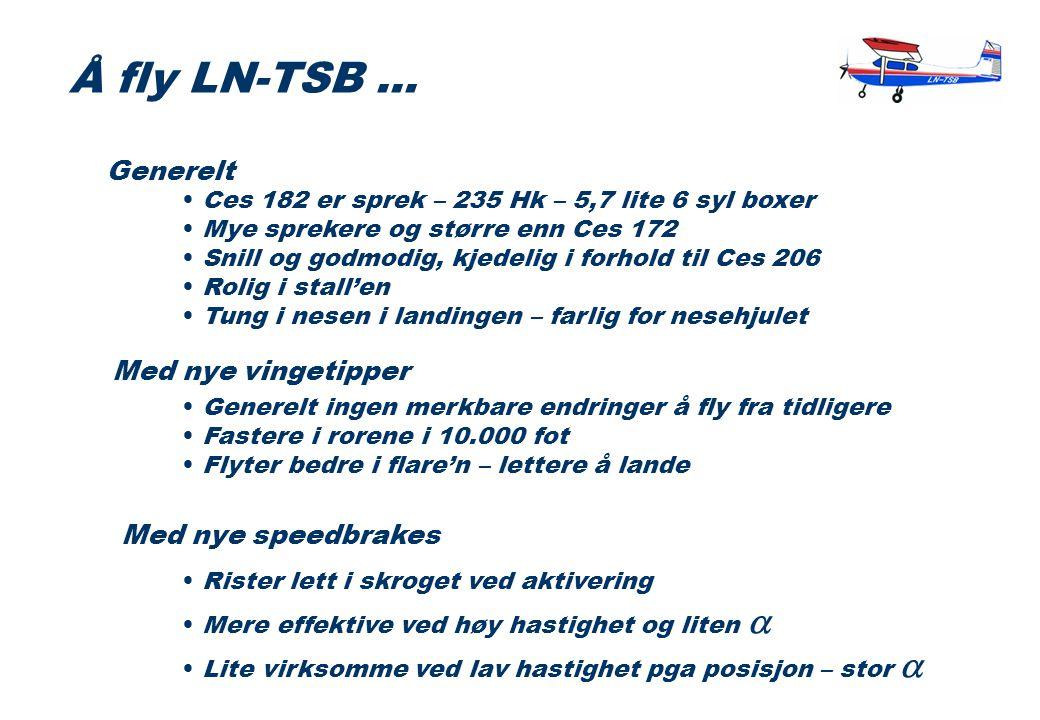 Ces 182 er sprek – 235 Hk – 5,7 lite 6 syl boxer Mye sprekere og større enn Ces 172 Snill og godmodig, kjedelig i forhold til Ces 206 Rolig i stall'en Tung i nesen i landingen – farlig for nesehjulet Å fly LN-TSB...