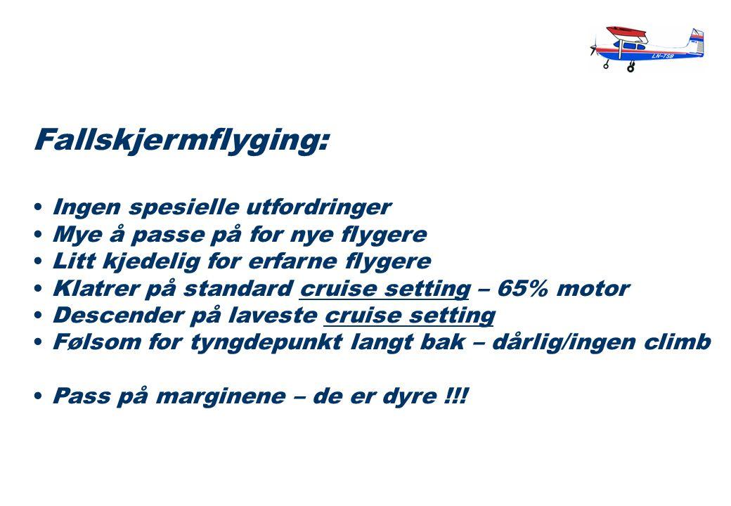 Fallskjermflyging: Ingen spesielle utfordringer Mye å passe på for nye flygere Litt kjedelig for erfarne flygere Klatrer på standard cruise setting –