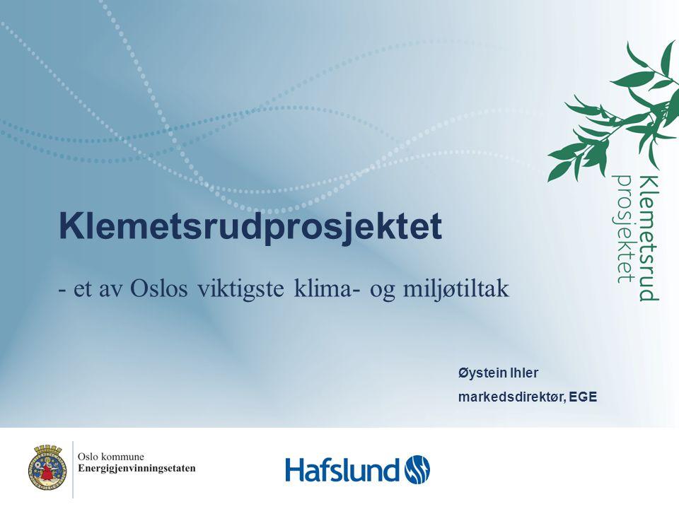 Klemetsrudprosjektet - et av Oslos viktigste klima- og miljøtiltak Øystein Ihler markedsdirektør, EGE