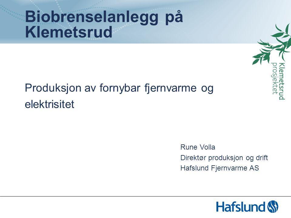 . Biobrenselanlegg på Klemetsrud Produksjon av fornybar fjernvarme og elektrisitet Rune Volla Direktør produksjon og drift Hafslund Fjernvarme AS