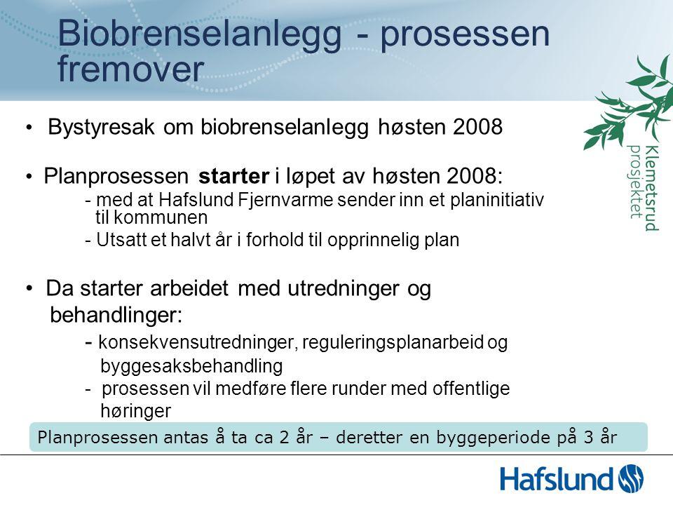Biobrenselanlegg - prosessen fremover Bystyresak om biobrenselanlegg høsten 2008 Planprosessen starter i løpet av høsten 2008: - med at Hafslund Fjern