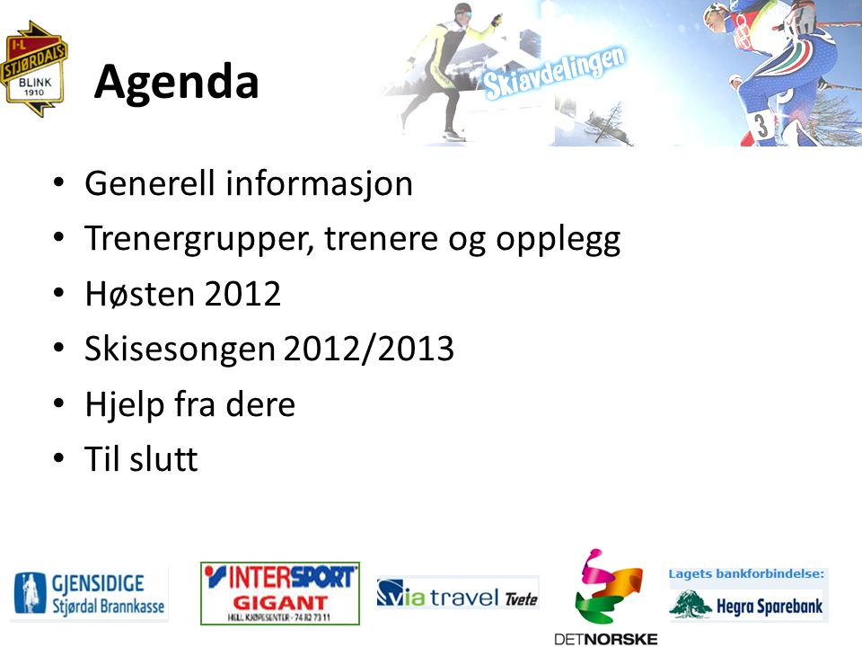 Agenda Generell informasjon Trenergrupper, trenere og opplegg Høsten 2012 Skisesongen 2012/2013 Hjelp fra dere Til slutt