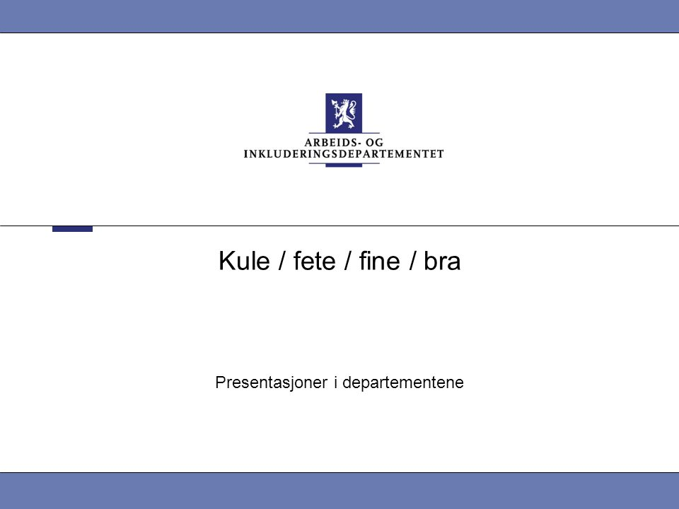 Kule / fete / fine / bra Presentasjoner i departementene