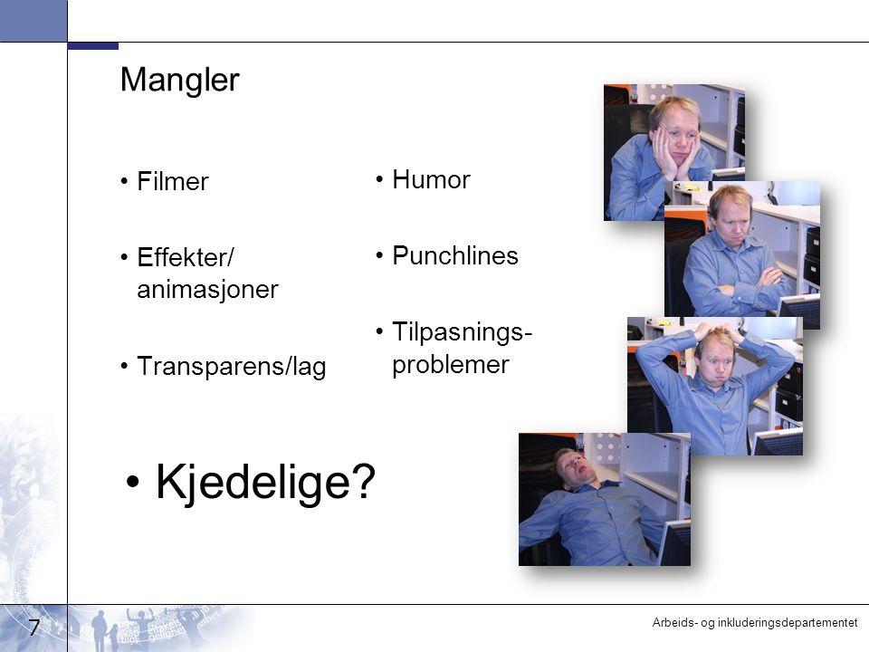 7 Arbeids- og inkluderingsdepartementet Mangler Filmer Effekter/ animasjoner Transparens/lag Humor Punchlines Tilpasnings- problemer Kjedelige?