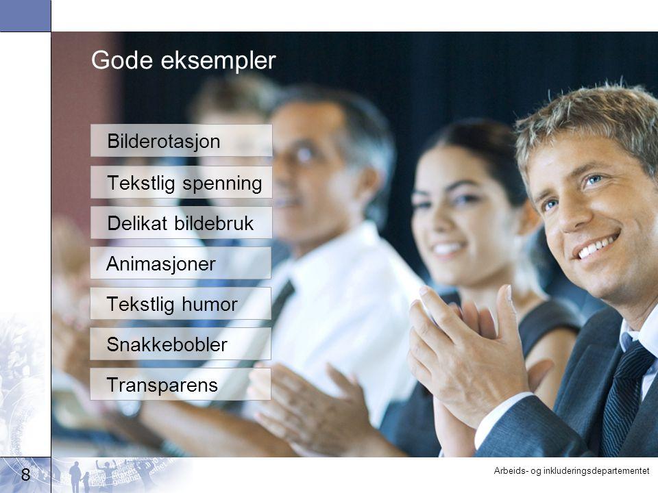 8 Arbeids- og inkluderingsdepartementet Gode eksempler Bilderotasjon Tekstlig spenning Delikat bildebruk Animasjoner Tekstlig humor Snakkebobler Trans