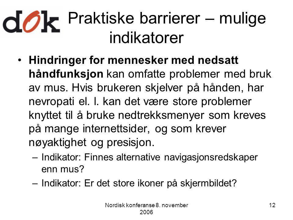 Nordisk konferanse 8. november 2006 12 Praktiske barrierer – mulige indikatorer Hindringer for mennesker med nedsatt håndfunksjon kan omfatte probleme