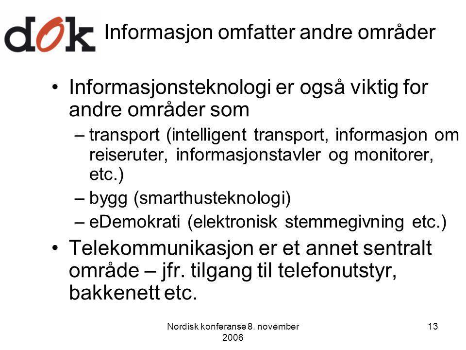 Nordisk konferanse 8. november 2006 13 Informasjon omfatter andre områder Informasjonsteknologi er også viktig for andre områder som –transport (intel