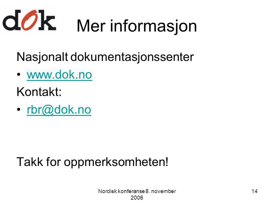 Nordisk konferanse 8. november 2006 14 Mer informasjon Nasjonalt dokumentasjonssenter www.dok.no Kontakt: rbr@dok.no Takk for oppmerksomheten!