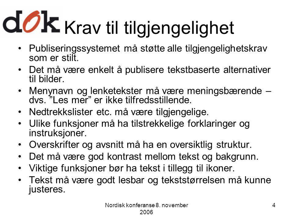 Nordisk konferanse 8. november 2006 4 Krav til tilgjengelighet Publiseringssystemet må støtte alle tilgjengelighetskrav som er stilt. Det må være enke