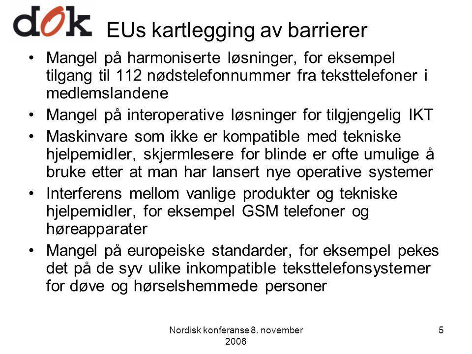 Nordisk konferanse 8. november 2006 5 EUs kartlegging av barrierer Mangel på harmoniserte løsninger, for eksempel tilgang til 112 nødstelefonnummer fr