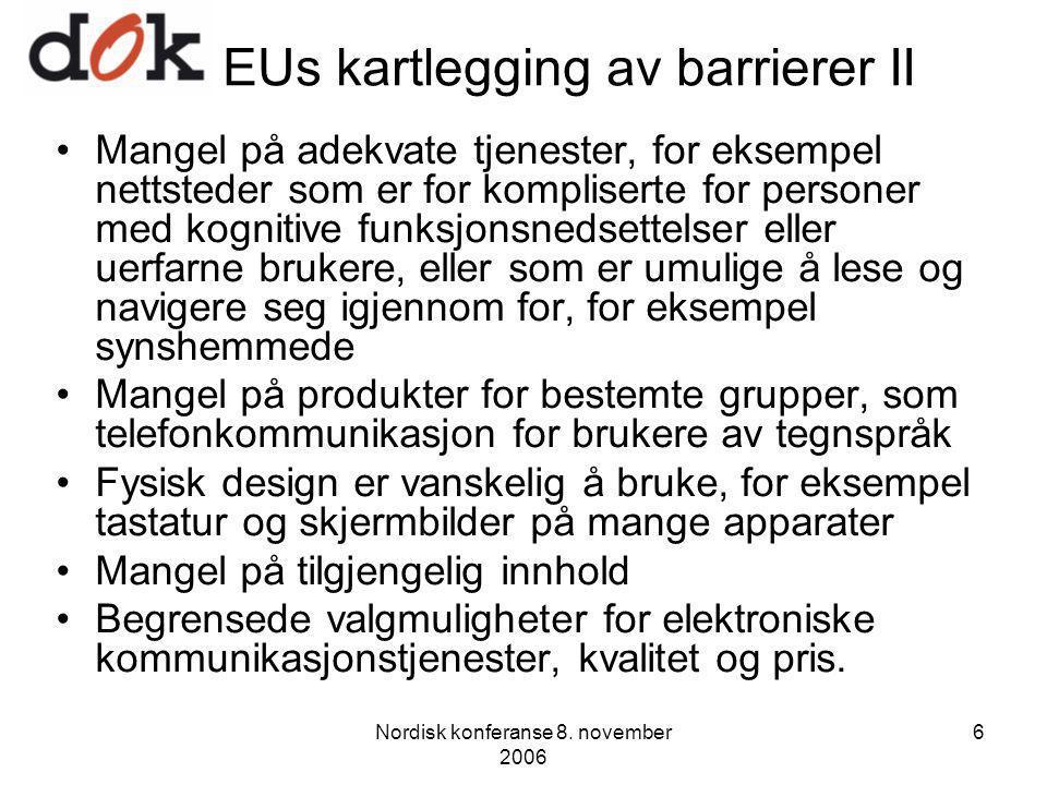 Nordisk konferanse 8. november 2006 6 EUs kartlegging av barrierer II Mangel på adekvate tjenester, for eksempel nettsteder som er for kompliserte for