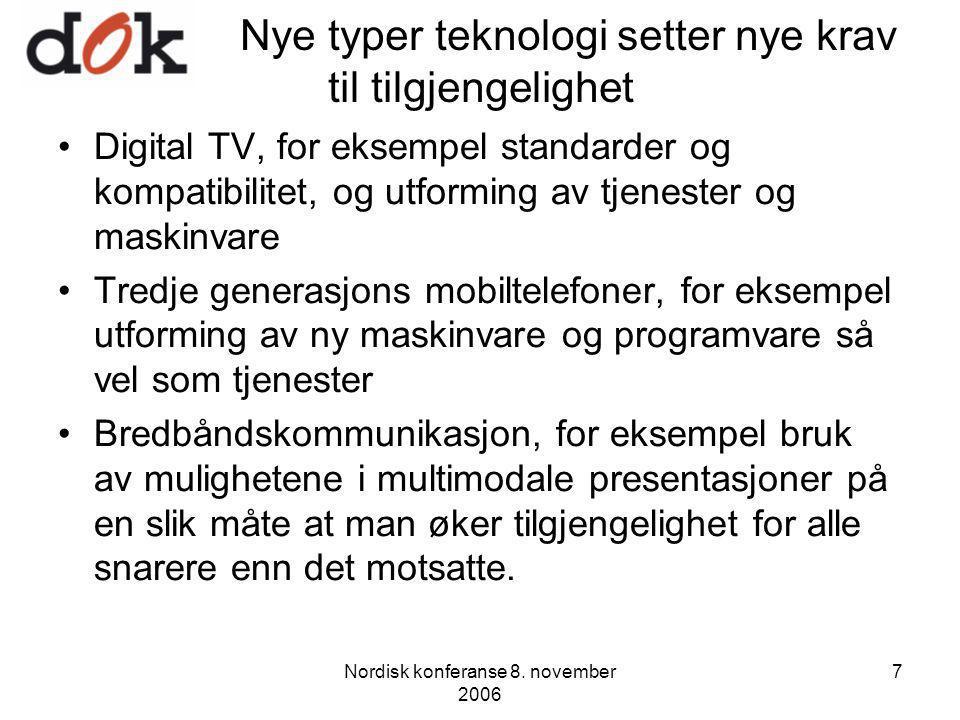 Nordisk konferanse 8. november 2006 7 Nye typer teknologi setter nye krav til tilgjengelighet Digital TV, for eksempel standarder og kompatibilitet, o