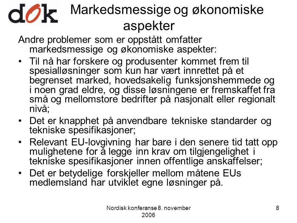 Nordisk konferanse 8. november 2006 8 Markedsmessige og økonomiske aspekter Andre problemer som er oppstått omfatter markedsmessige og økonomiske aspe