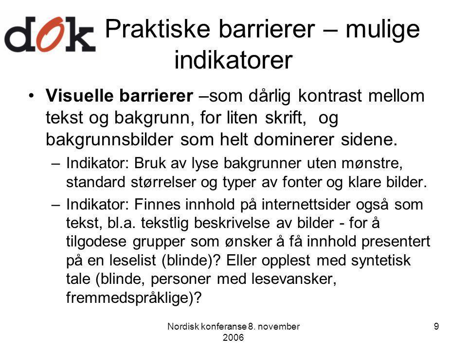 Nordisk konferanse 8. november 2006 9 Praktiske barrierer – mulige indikatorer Visuelle barrierer –som dårlig kontrast mellom tekst og bakgrunn, for l