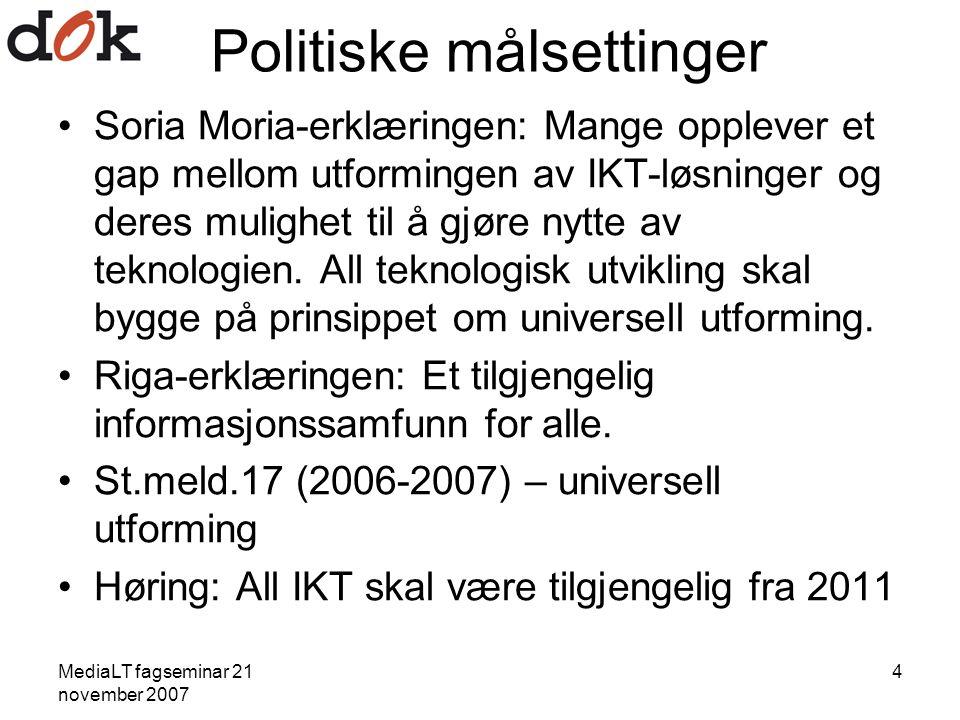 MediaLT fagseminar 21 november 2007 4 Politiske målsettinger Soria Moria-erklæringen: Mange opplever et gap mellom utformingen av IKT-løsninger og deres mulighet til å gjøre nytte av teknologien.