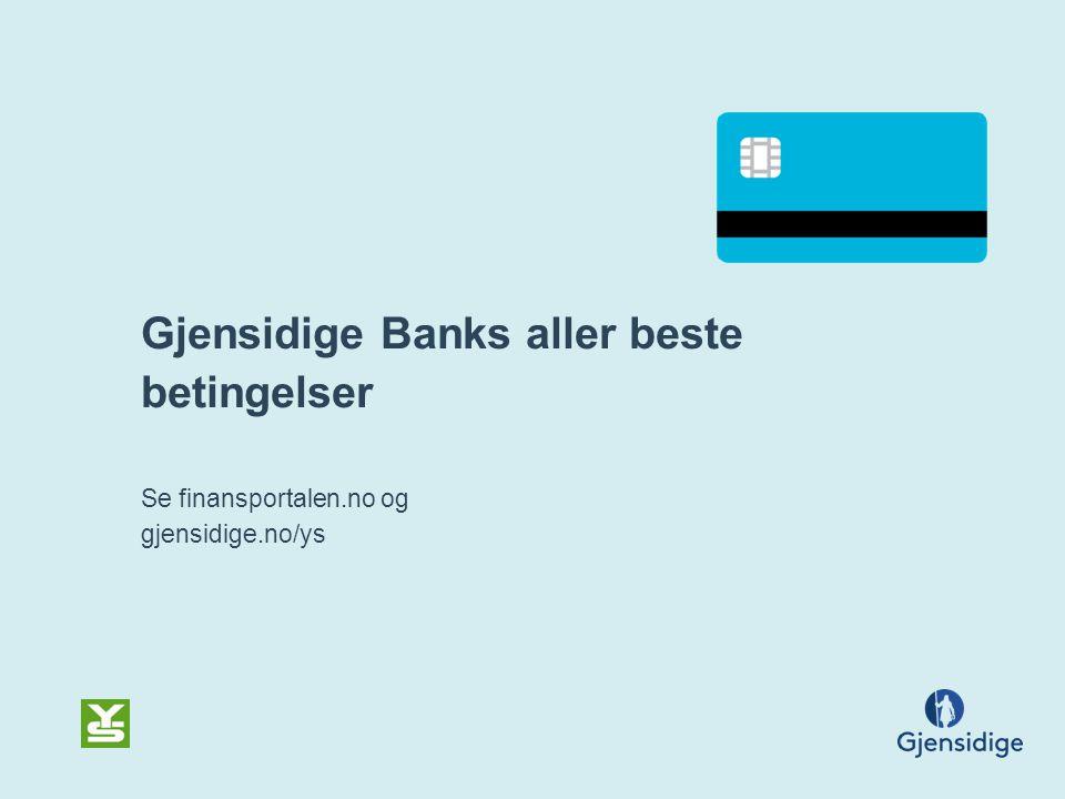 Gjensidige Banks aller beste betingelser Se finansportalen.no og gjensidige.no/ys